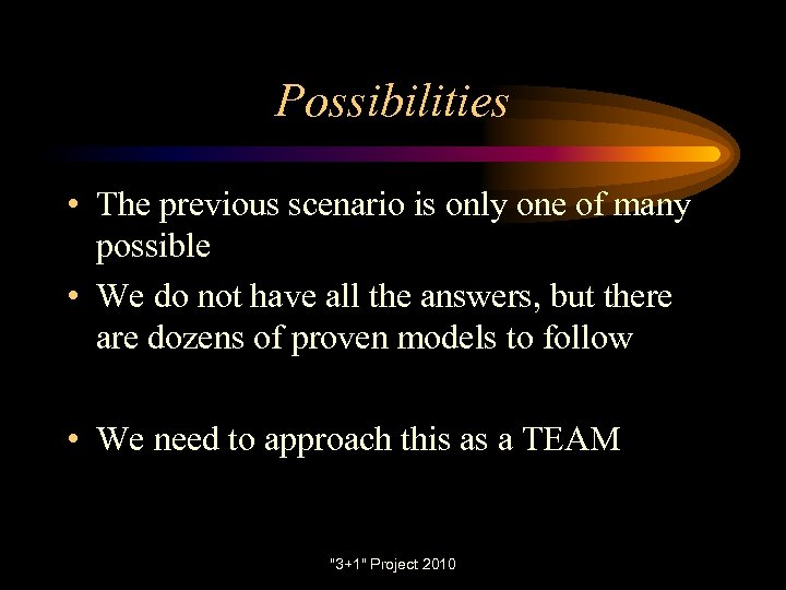 Possibilities • The previous scenario is only one of many possible • We do