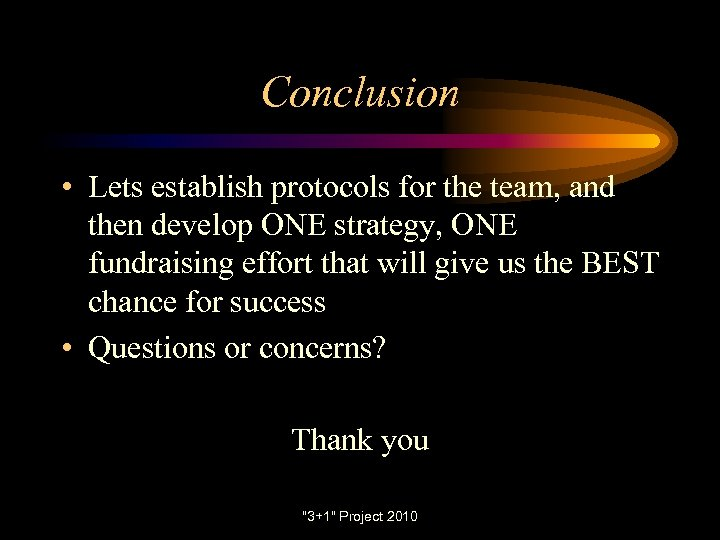 Conclusion • Lets establish protocols for the team, and then develop ONE strategy, ONE