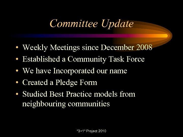 Committee Update • • • Weekly Meetings since December 2008 Established a Community Task