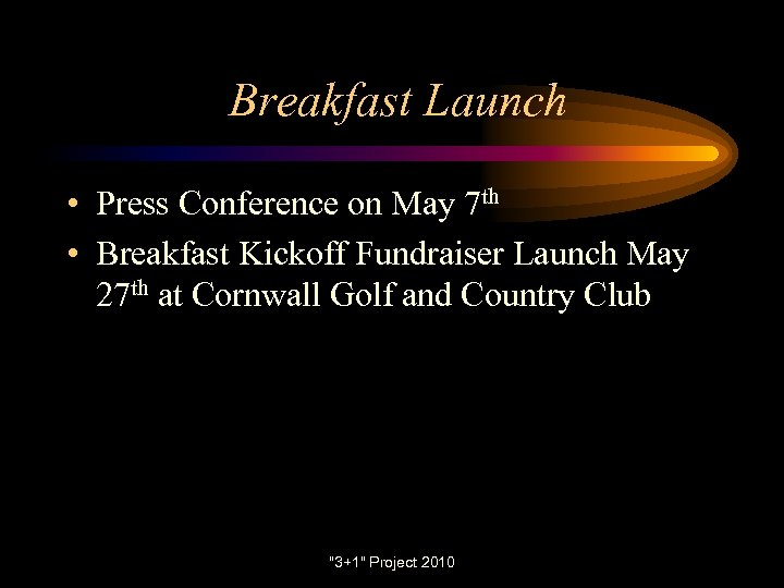 Breakfast Launch • Press Conference on May 7 th • Breakfast Kickoff Fundraiser Launch
