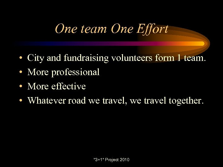 One team One Effort • • City and fundraising volunteers form 1 team. More