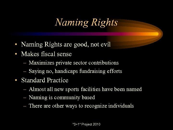 Naming Rights • Naming Rights are good, not evil • Makes fiscal sense –