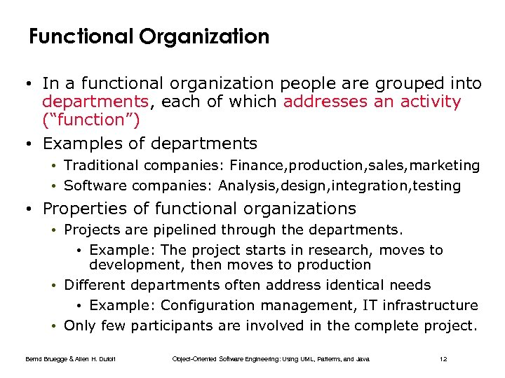 Functional Organization • In a functional organization people are grouped into departments, each of