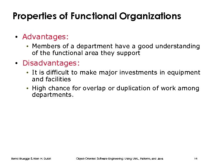 Properties of Functional Organizations • Advantages: • Members of a department have a good