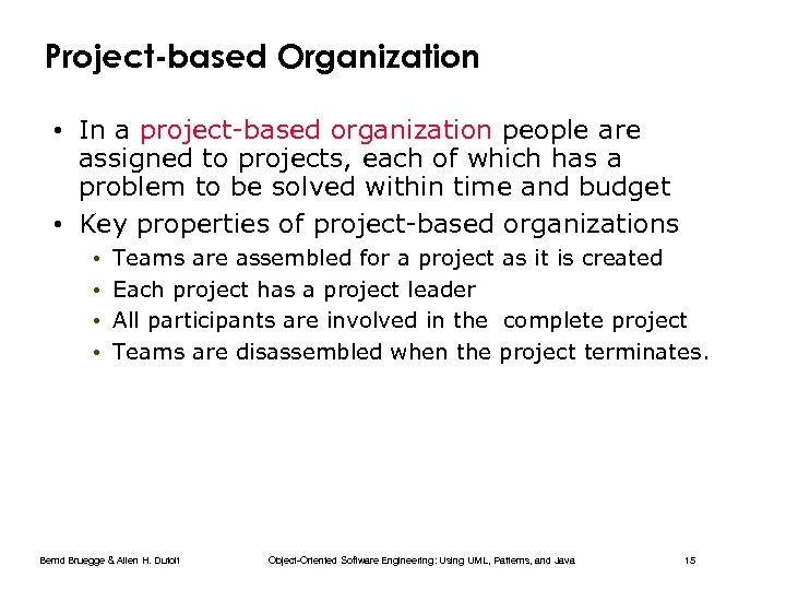Project-based Organization • In a project-based organization people are assigned to projects, each of