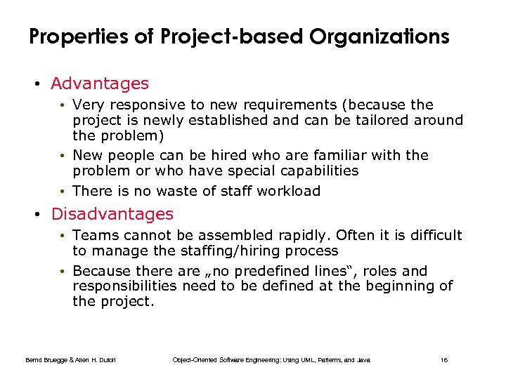 Properties of Project-based Organizations • Advantages • Very responsive to new requirements (because the