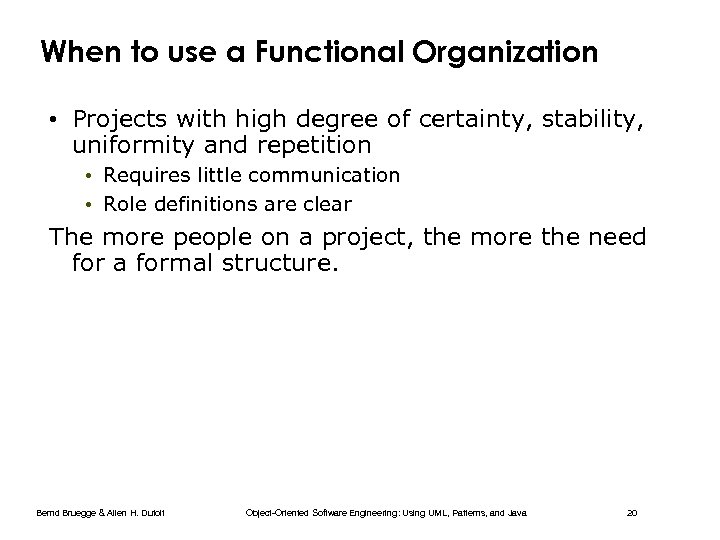 When to use a Functional Organization • Projects with high degree of certainty, stability,
