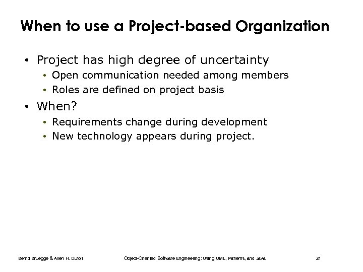 When to use a Project-based Organization • Project has high degree of uncertainty •