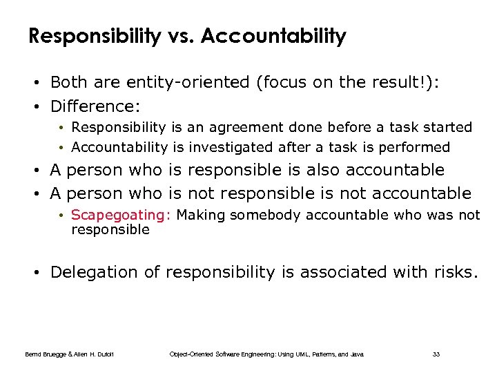 Responsibility vs. Accountability • Both are entity-oriented (focus on the result!): • Difference: •