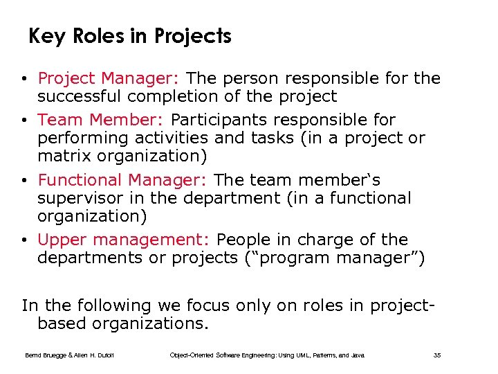 Key Roles in Projects • Project Manager: The person responsible for the successful completion