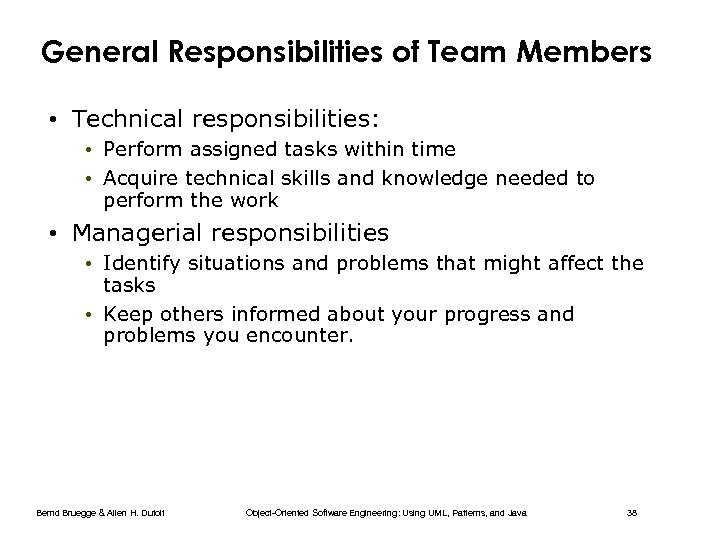 General Responsibilities of Team Members • Technical responsibilities: • Perform assigned tasks within time