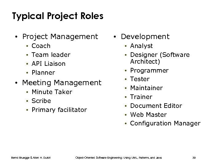 Typical Project Roles • Project Management • • Coach Team leader API Liaison Planner