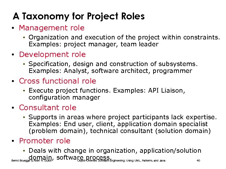 A Taxonomy for Project Roles • Management role • Organization and execution of the
