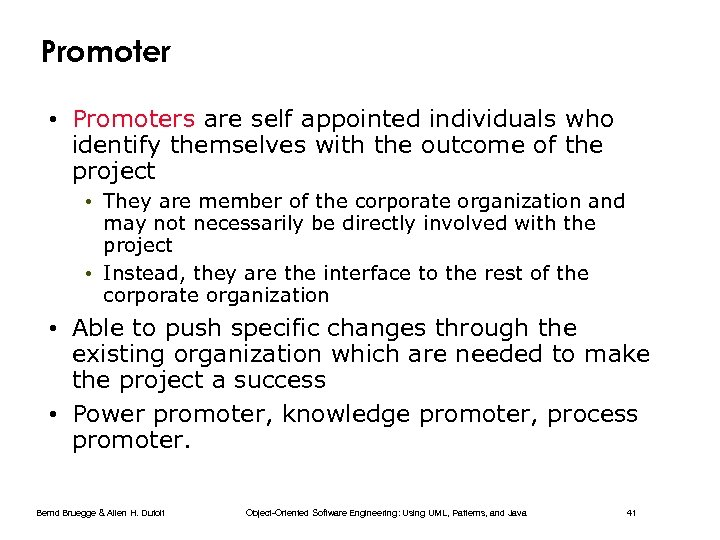 Promoter • Promoters are self appointed individuals who identify themselves with the outcome of