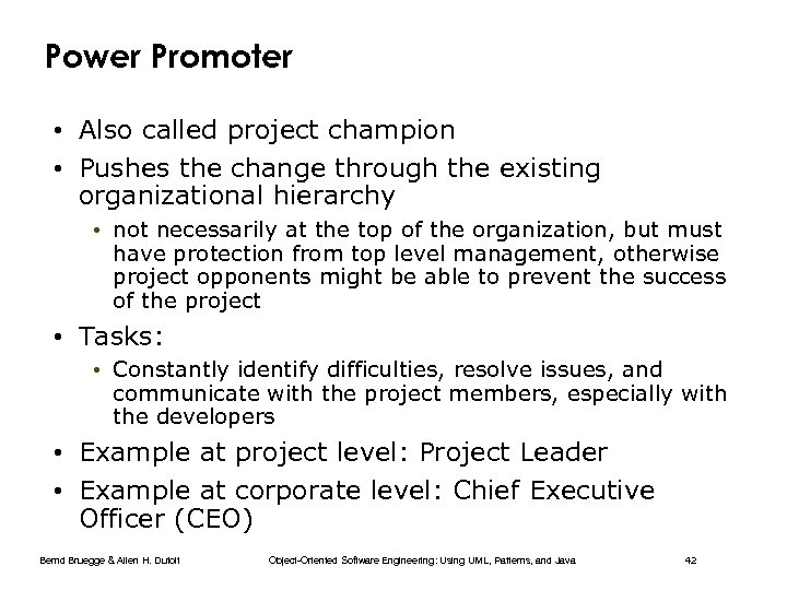 Power Promoter • Also called project champion • Pushes the change through the existing