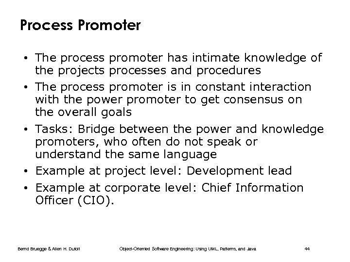 Process Promoter • The process promoter has intimate knowledge of the projects processes and