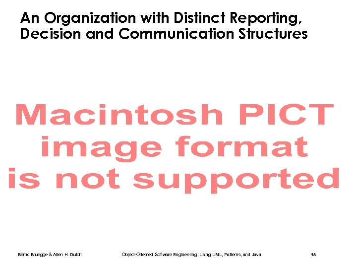 An Organization with Distinct Reporting, Decision and Communication Structures Bernd Bruegge & Allen H.
