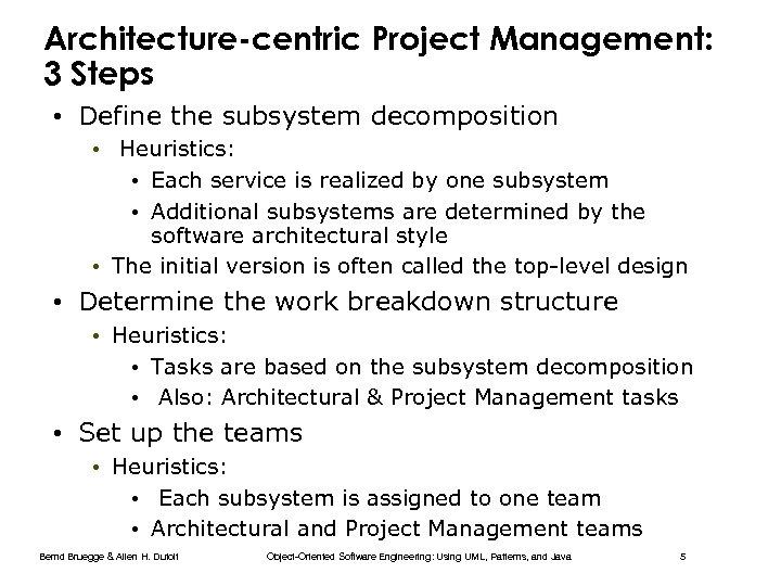 Architecture-centric Project Management: 3 Steps • Define the subsystem decomposition • Heuristics: • Each