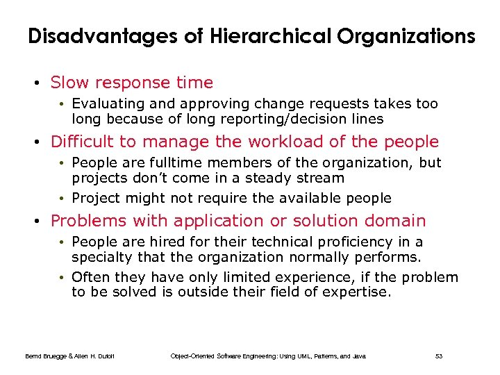 Disadvantages of Hierarchical Organizations • Slow response time • Evaluating and approving change requests