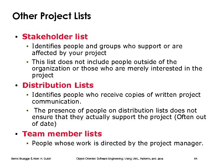 Other Project Lists • Stakeholder list • Identifies people and groups who support or