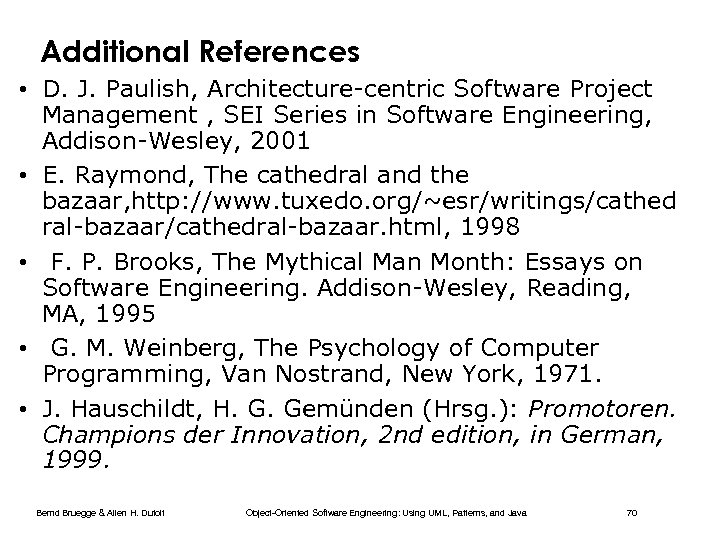 Additional References • D. J. Paulish, Architecture-centric Software Project Management , SEI Series in