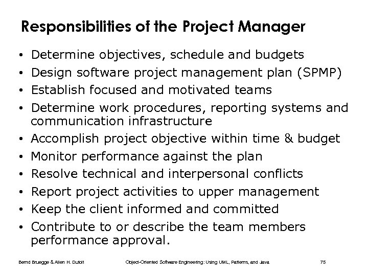 Responsibilities of the Project Manager • • • Determine objectives, schedule and budgets Design
