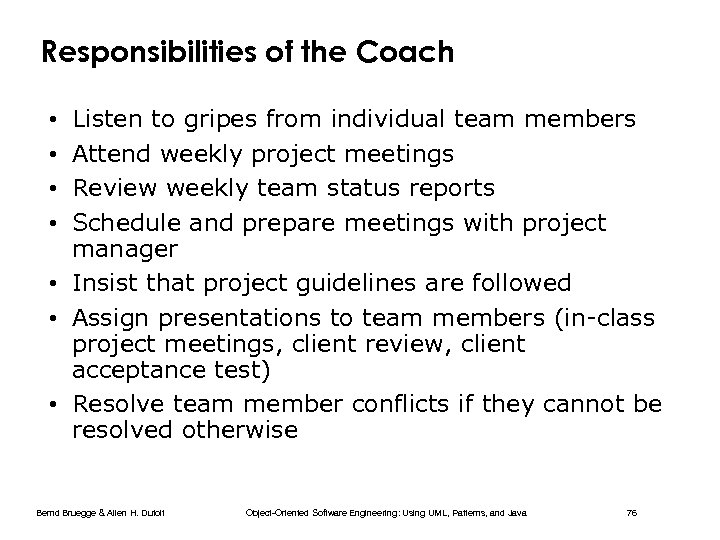 Responsibilities of the Coach Listen to gripes from individual team members Attend weekly project