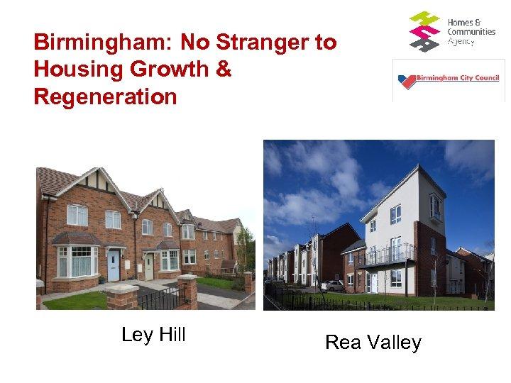 Birmingham: No Stranger to Housing Growth & Regeneration Ley Hill Rea Valley