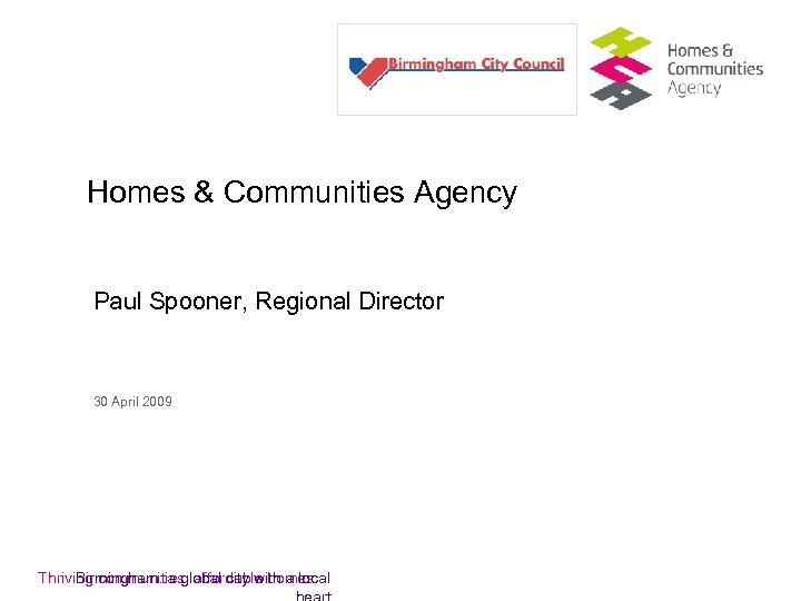 Homes & Communities Agency Paul Spooner, Regional Director 30 April 2009 Birmingham: a global