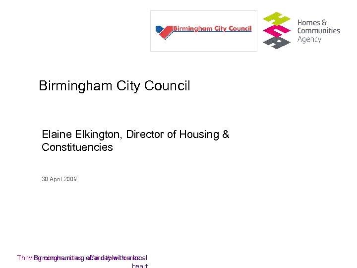 Birmingham City Council Elaine Elkington, Director of Housing & Constituencies 30 April 2009 Birmingham: