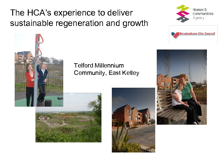 The HCA's experience to deliver sustainable regeneration and growth Telford Millennium Community, East Ketley