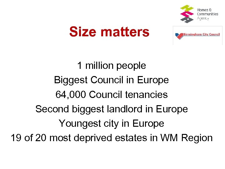 Size matters 1 million people Biggest Council in Europe 64, 000 Council tenancies Second
