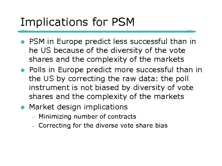 Implications for PSM l l l PSM in Europe predict less successful than in