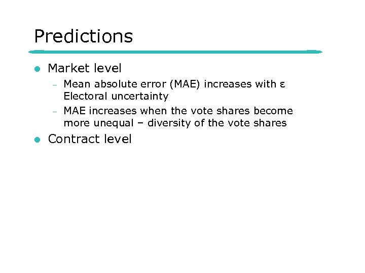 Predictions l Market level – – l Mean absolute error (MAE) increases with ε