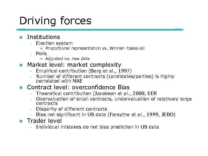 Driving forces l Institutions – Election system v – Polls v l – Empirical