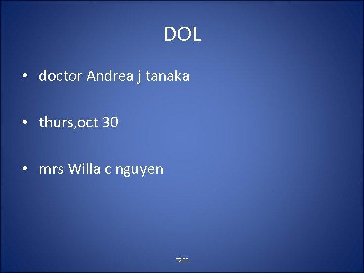 DOL • doctor Andrea j tanaka • thurs, oct 30 • mrs Willa c