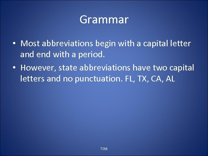 Grammar • Most abbreviations begin with a capital letter and end with a period.