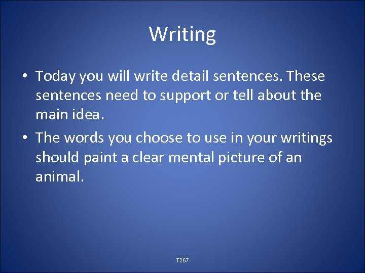 Writing • Today you will write detail sentences. These sentences need to support or