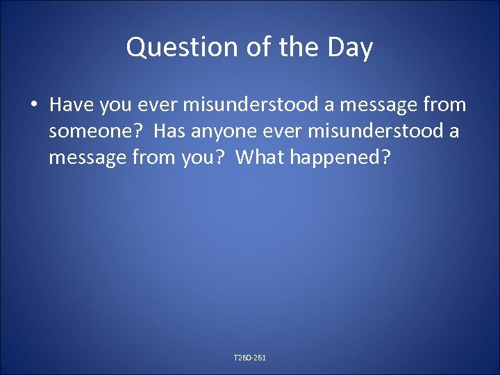 Question of the Day • Have you ever misunderstood a message from someone? Has