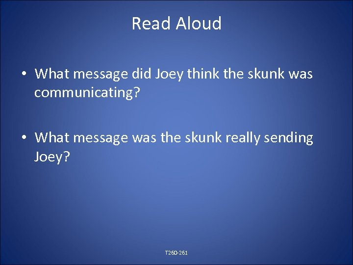 Read Aloud • What message did Joey think the skunk was communicating? • What