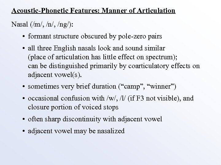 Acoustic-Phonetic Features: Manner of Articulation Nasal (/m/, /ng/): • formant structure obscured by pole-zero