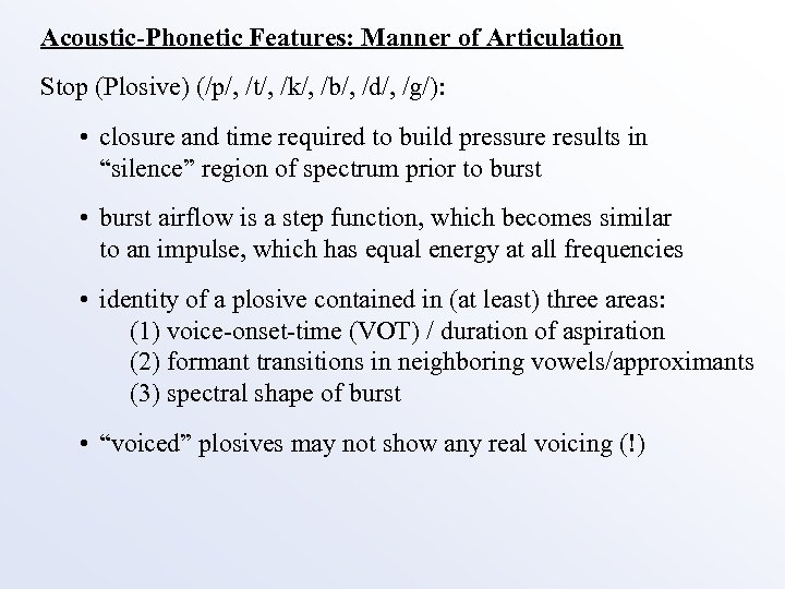 Acoustic-Phonetic Features: Manner of Articulation Stop (Plosive) (/p/, /t/, /k/, /b/, /d/, /g/): •