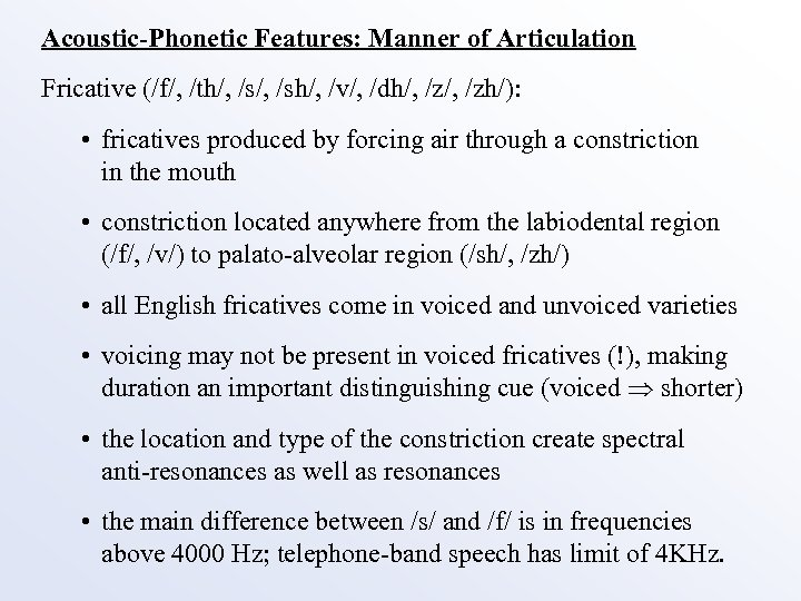 Acoustic-Phonetic Features: Manner of Articulation Fricative (/f/, /th/, /sh/, /v/, /dh/, /zh/): • fricatives