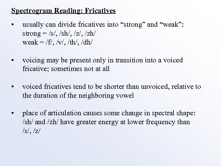 "Spectrogram Reading: Fricatives • usually can divide fricatives into ""strong"" and ""weak"": strong ="