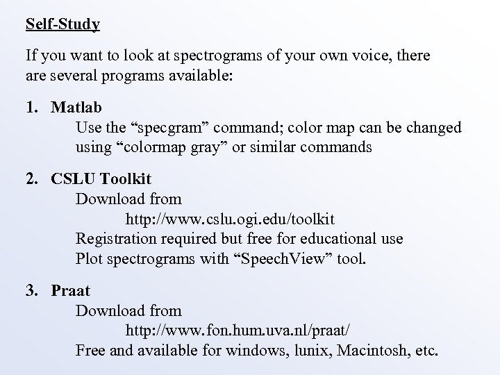 Self-Study If you want to look at spectrograms of your own voice, there are