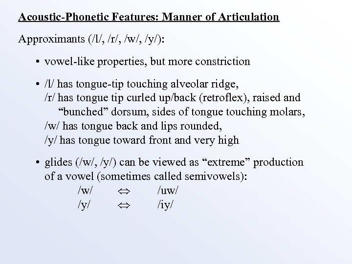 Acoustic-Phonetic Features: Manner of Articulation Approximants (/l/, /r/, /w/, /y/): • vowel-like properties, but