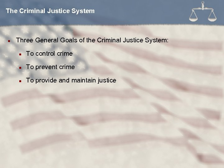 The Criminal Justice System l Three General Goals of the Criminal Justice System: n