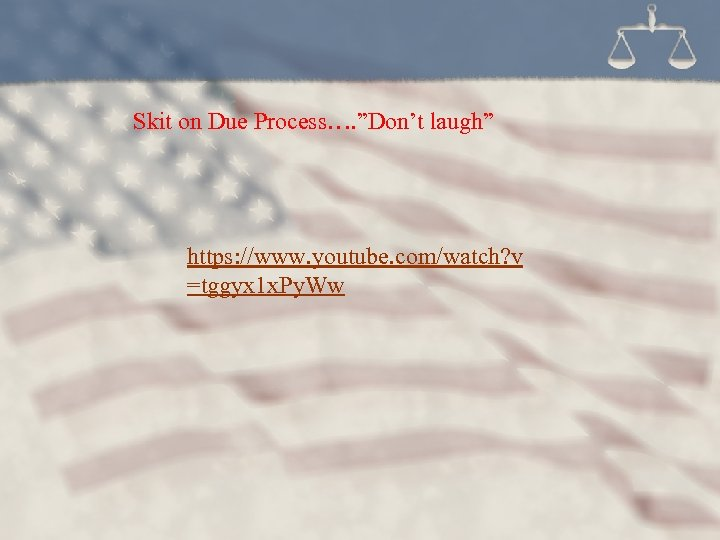 "Skit on Due Process…. ""Don't laugh"" https: //www. youtube. com/watch? v =tggyx 1 x."