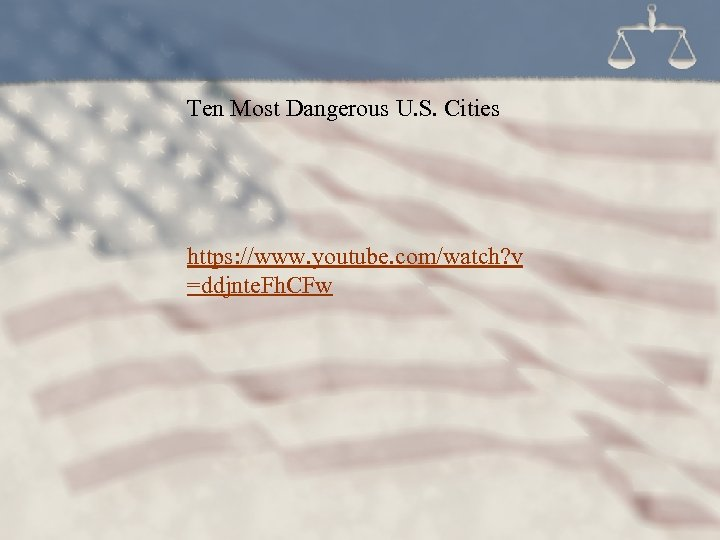Ten Most Dangerous U. S. Cities https: //www. youtube. com/watch? v =ddjnte. Fh. CFw