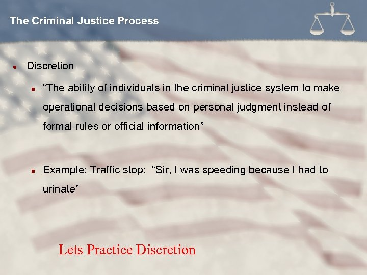 "The Criminal Justice Process l Discretion n ""The ability of individuals in the criminal"